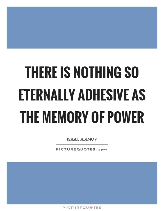 There is nothing so eternally adhesive as the memory of power Picture Quote #1
