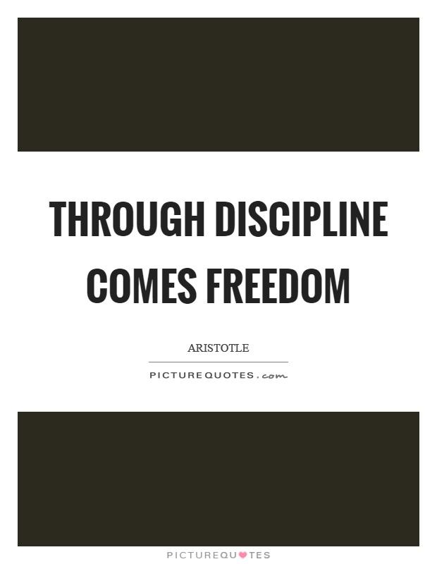 Through discipline comes freedom Picture Quote #1