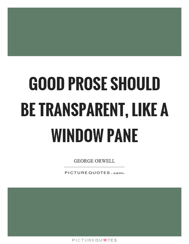 Good prose should be transparent, like a window pane Picture Quote #1