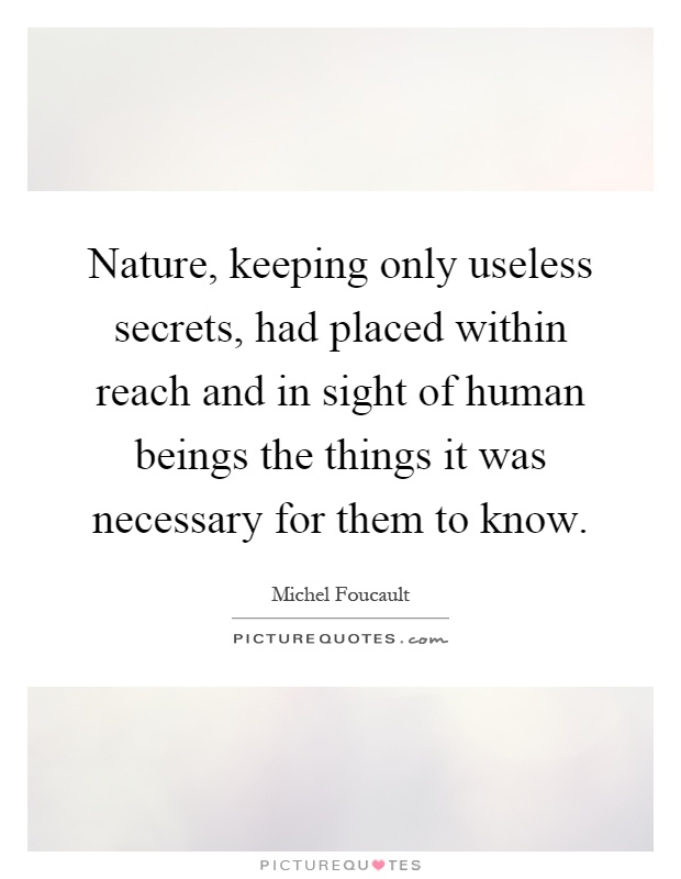 Nature, keeping only useless secrets, had placed within reach and in sight of human beings the things it was necessary for them to know Picture Quote #1