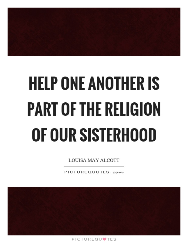 Help one another is part of the religion of our sisterhood Picture Quote #1