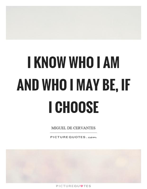 I know who I am and who I may be, if I choose Picture Quote #1