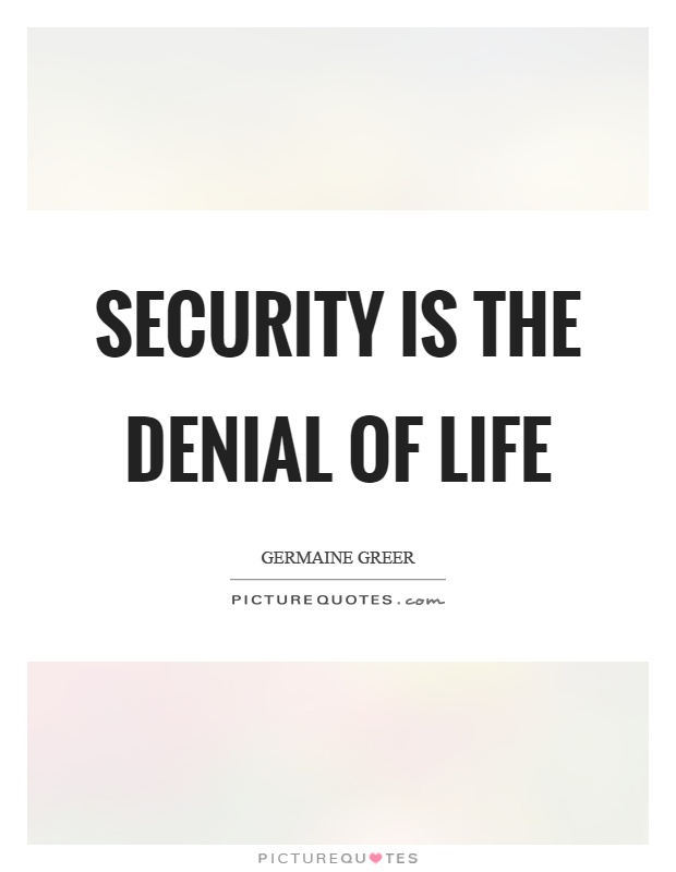 Security is the denial of life Picture Quote #1