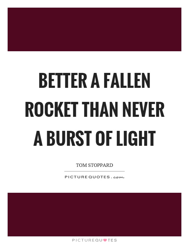 Better a fallen rocket than never a burst of light Picture Quote #1