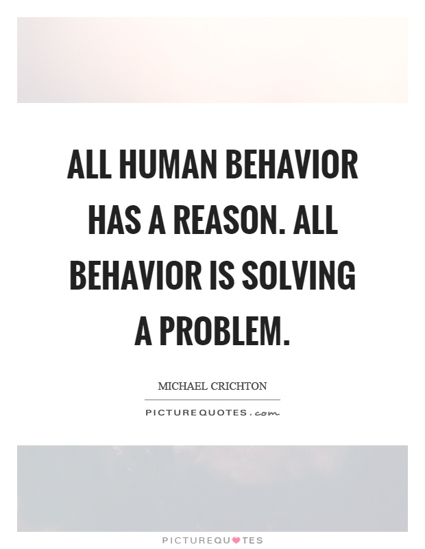 All human behavior has a reason. All behavior is solving a problem Picture Quote #1
