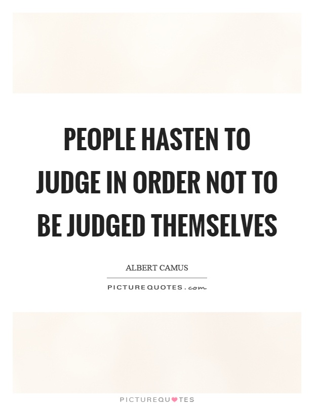 People hasten to judge in order not to be judged themselves Picture Quote #1