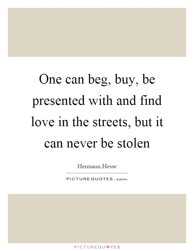 One Can Beg, Buy, Be Presented With And Find Love In The