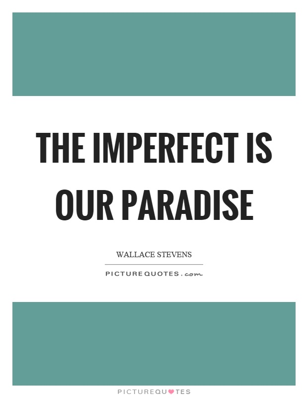 The imperfect is our paradise Picture Quote #1