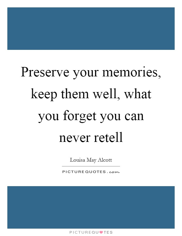 Preserve your memories, keep them well, what you forget you can never retell Picture Quote #1