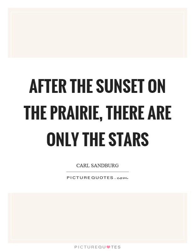 After the sunset on the prairie, there are only the stars Picture Quote #1