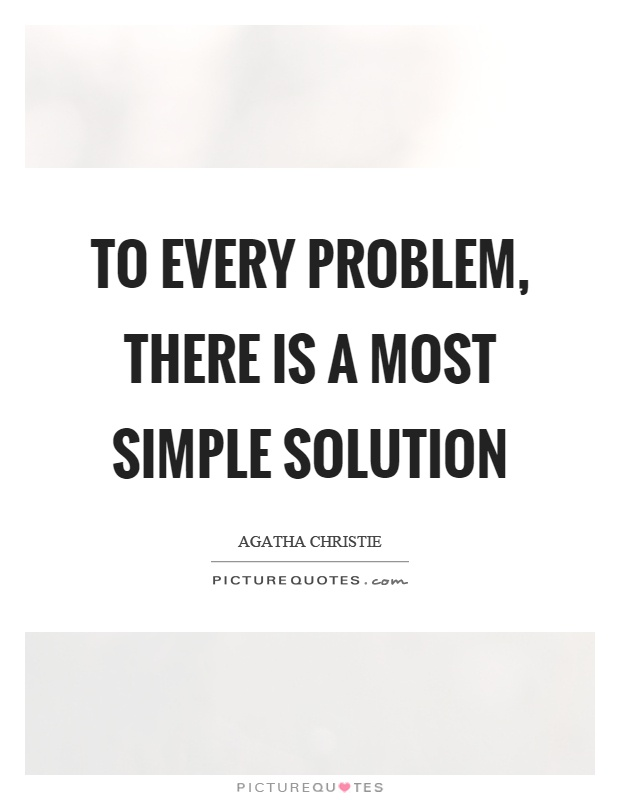 To every problem, there is a most simple solution Picture Quote #1