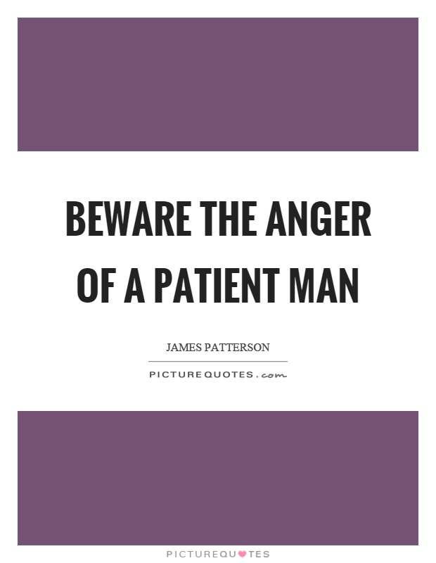 Beware the anger of a patient man Picture Quote #1
