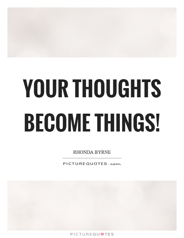 Your thoughts become things! Picture Quote #1