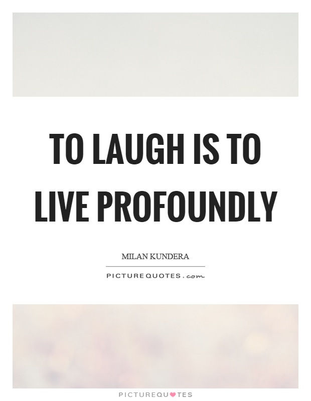 To laugh is to live profoundly Picture Quote #1