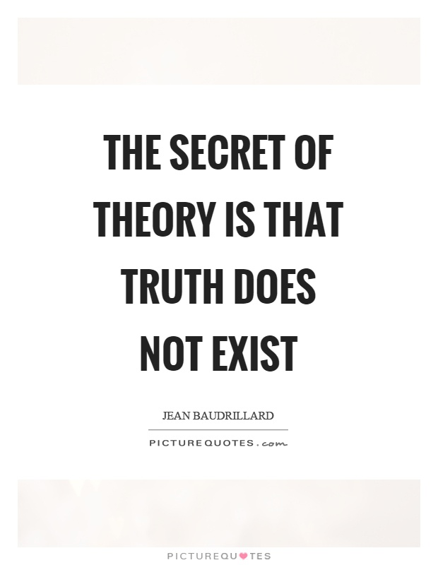 The secret of theory is that truth does not exist Picture Quote #1