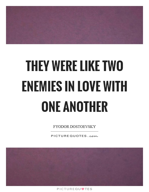 They were like two enemies in love with one another Picture Quote #1