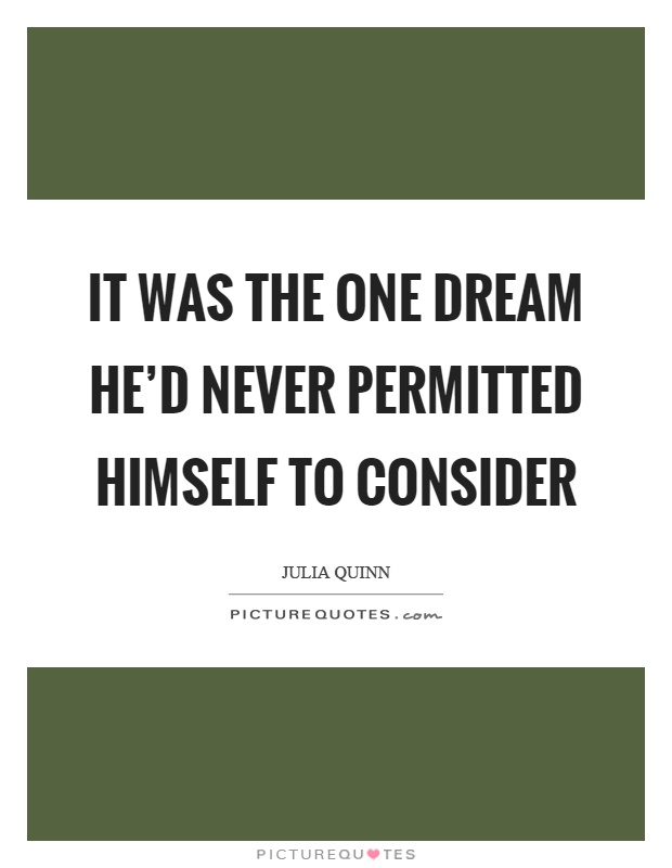 It was the one dream he'd never permitted himself to consider Picture Quote #1