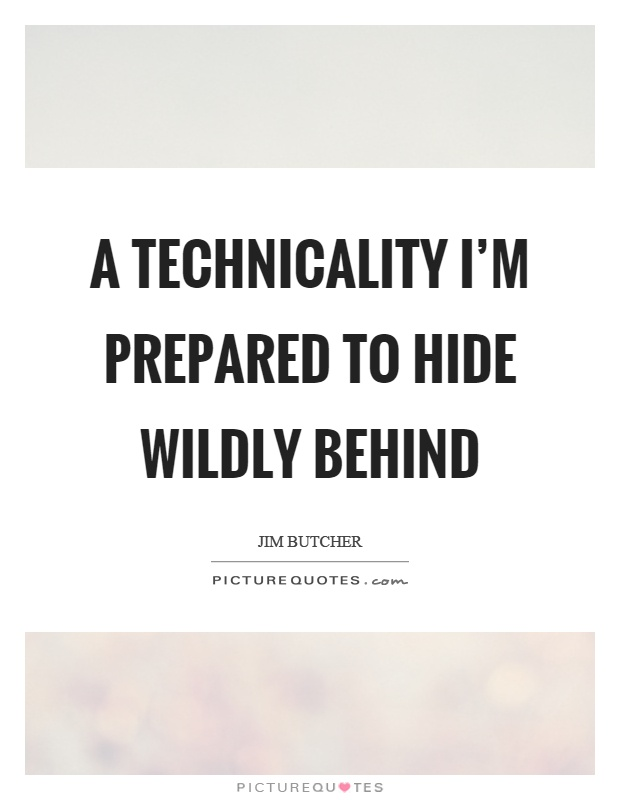 A technicality I'm prepared to hide wildly behind Picture Quote #1