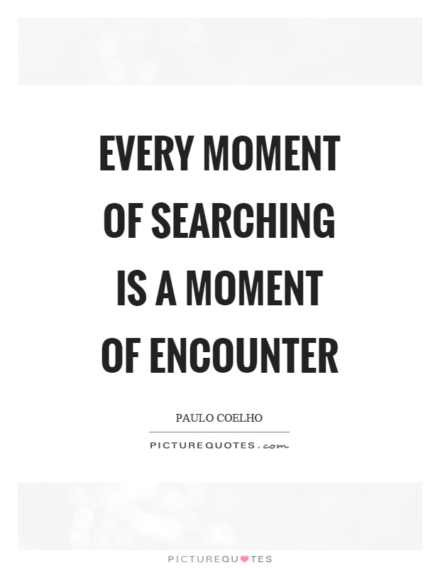 Every moment of searching is a moment of encounter Picture Quote #1
