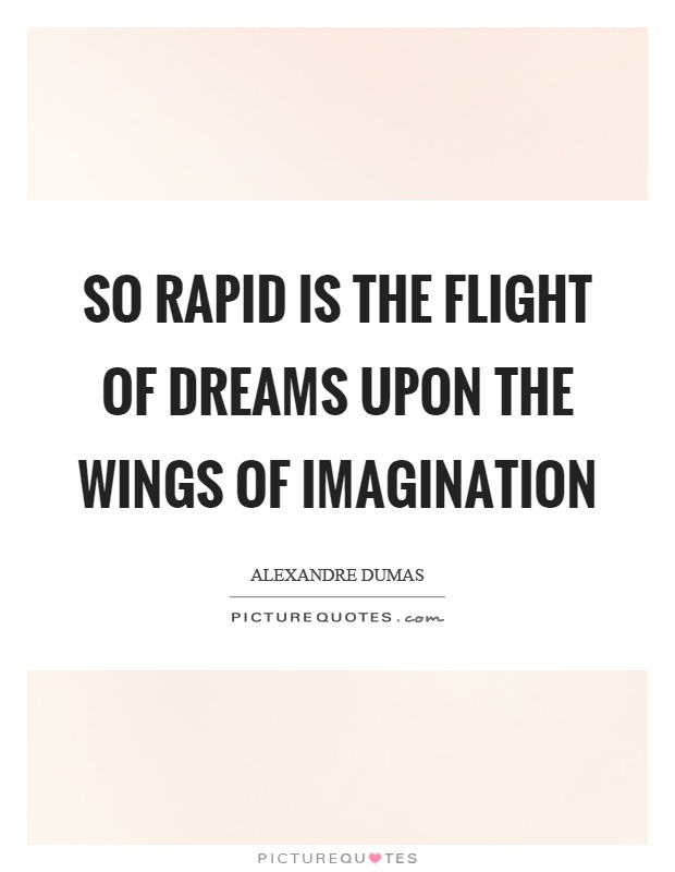So rapid is the flight of dreams upon the wings of imagination Picture Quote #1