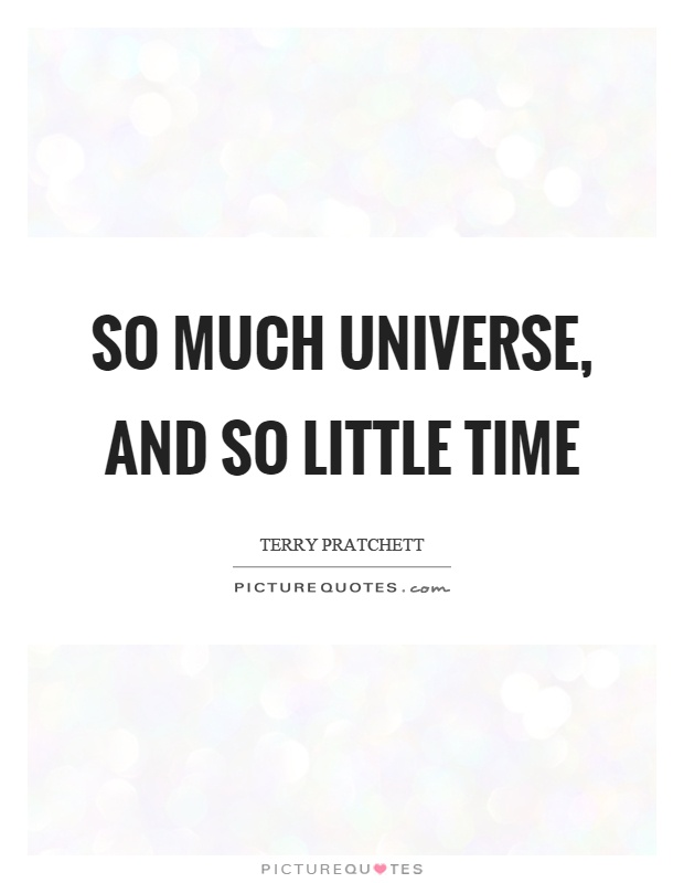 So much universe, and so little time Picture Quote #1