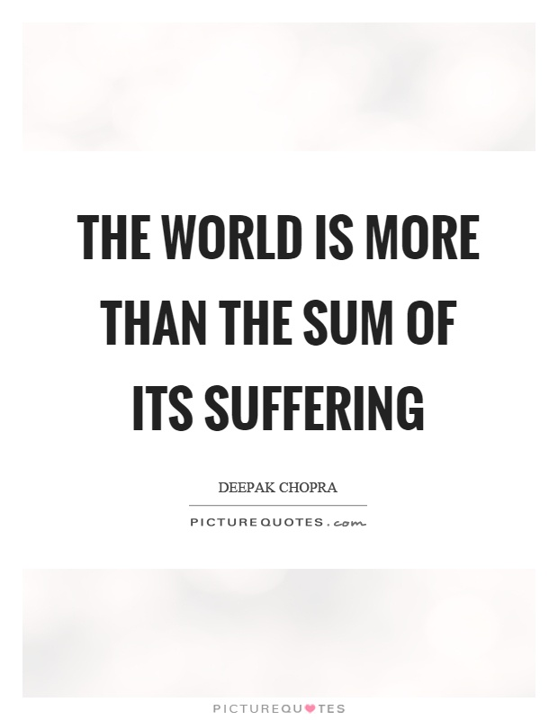 The world is more than the sum of its suffering Picture Quote #1