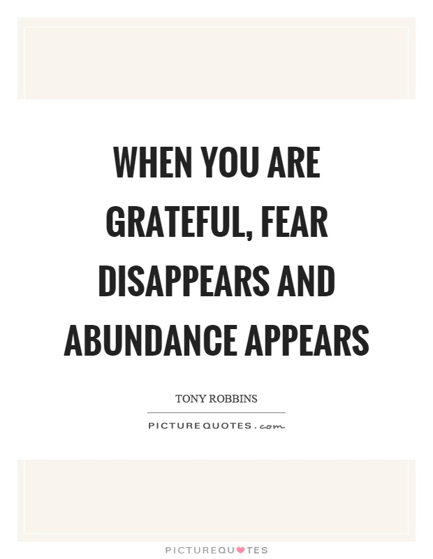 When you are grateful, fear disappears and abundance appears Picture Quote #1