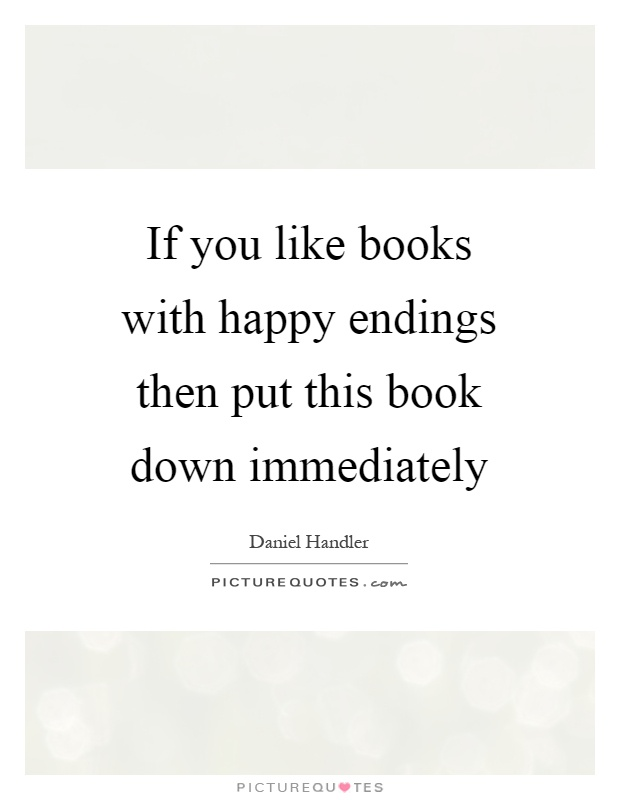 If you like books with happy endings then put this book down immediately Picture Quote #1