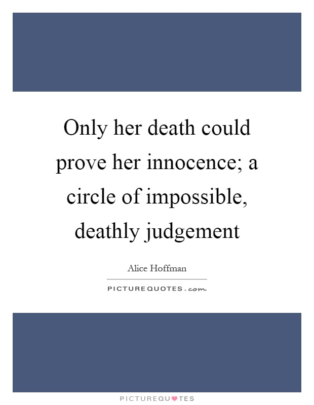 Only her death could prove her innocence; a circle of impossible, deathly judgement Picture Quote #1