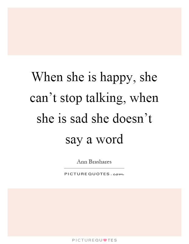 When she is happy, she can't stop talking, when she is sad she doesn't say a word Picture Quote #1
