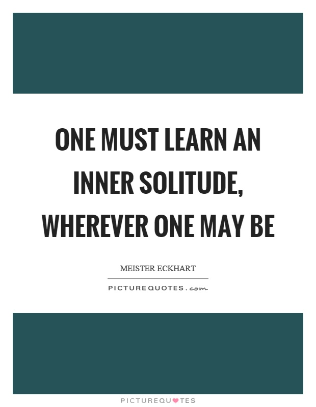 One must learn an inner solitude, wherever one may be Picture Quote #1