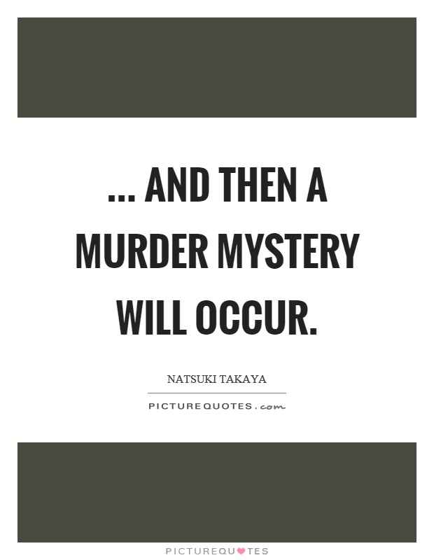 ... and then a murder mystery will occur Picture Quote #1