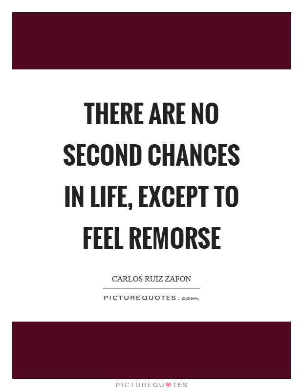 There are no second chances in life, except to feel remorse Picture Quote #1