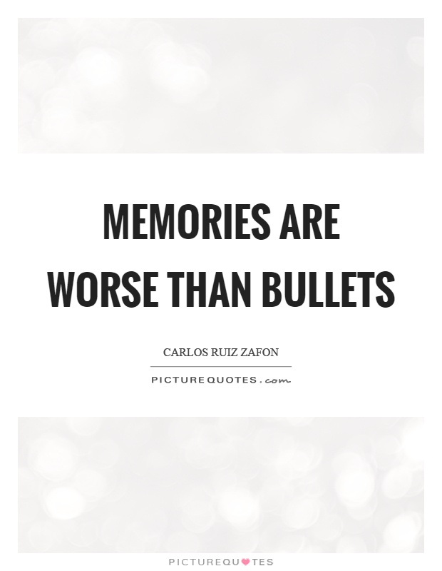 Memories are worse than bullets Picture Quote #1