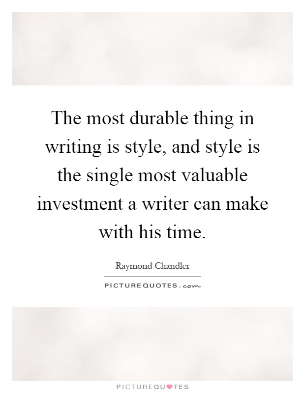 The most durable thing in writing is style, and style is the single most valuable investment a writer can make with his time Picture Quote #1