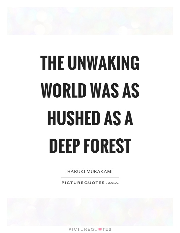 The unwaking world was as hushed as a deep forest Picture Quote #1