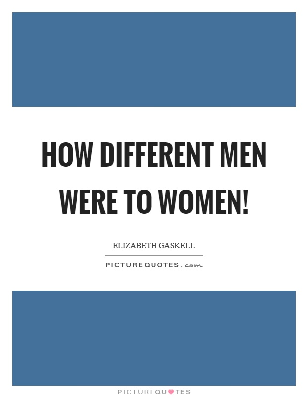 How different men were to women! Picture Quote #1