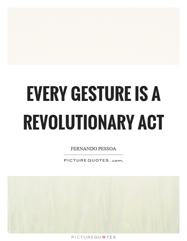 Every gesture is a revolutionary act Picture Quote #1