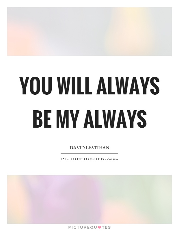 You will always be my always Picture Quote #1