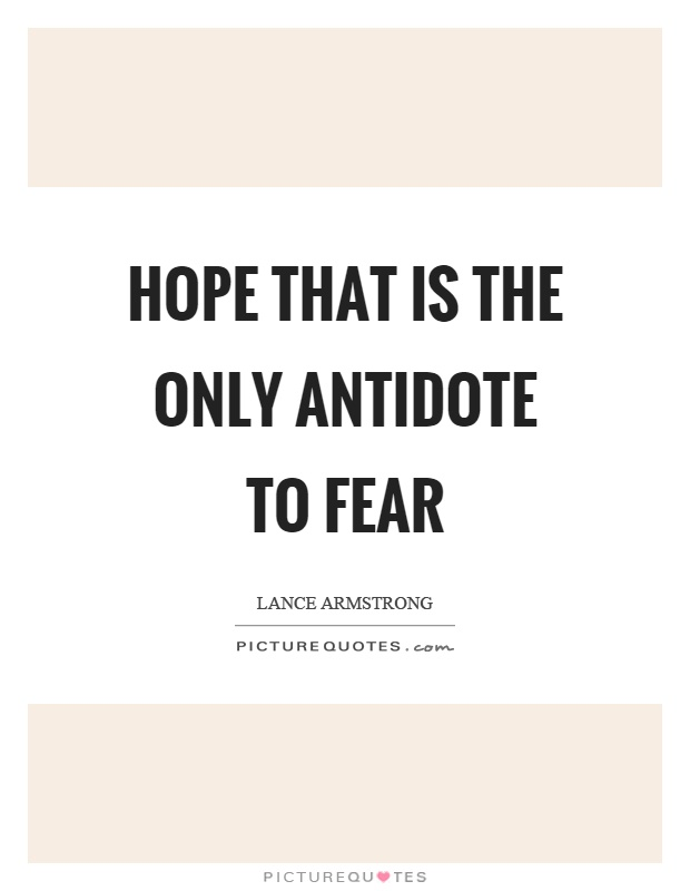 Hope that is the only antidote to fear Picture Quote #1
