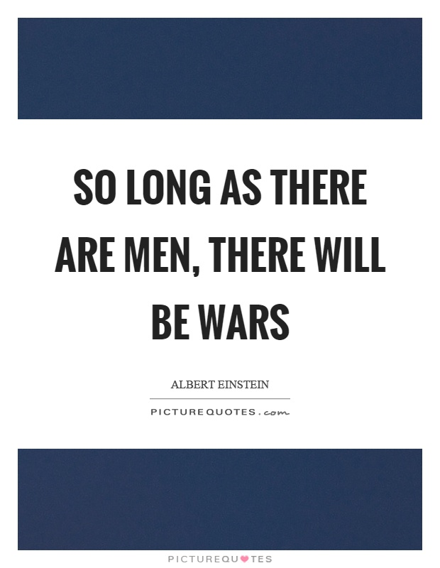 So long as there are men, there will be wars Picture Quote #1