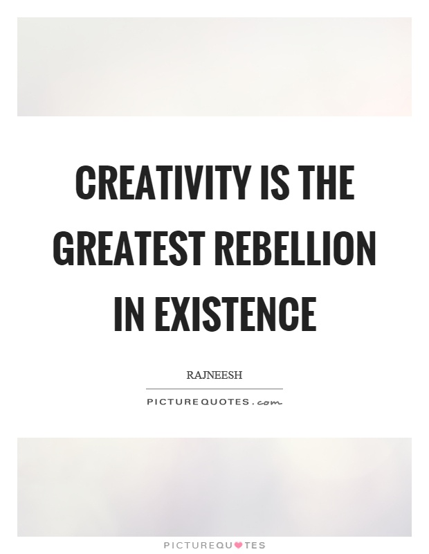 Creativity is the greatest rebellion in existence Picture Quote #1