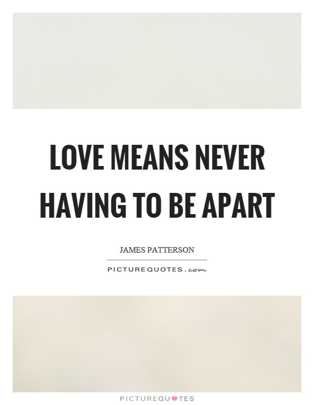 Love means never having to be apart Picture Quote #1