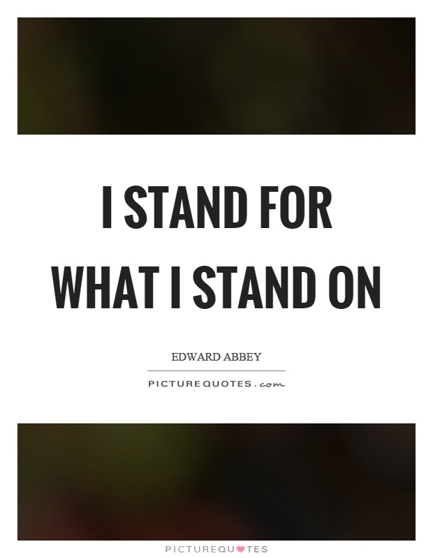 I stand for what I stand on Picture Quote #1
