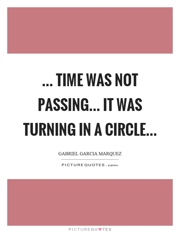 ... time was not passing... it was turning in a circle Picture Quote #1