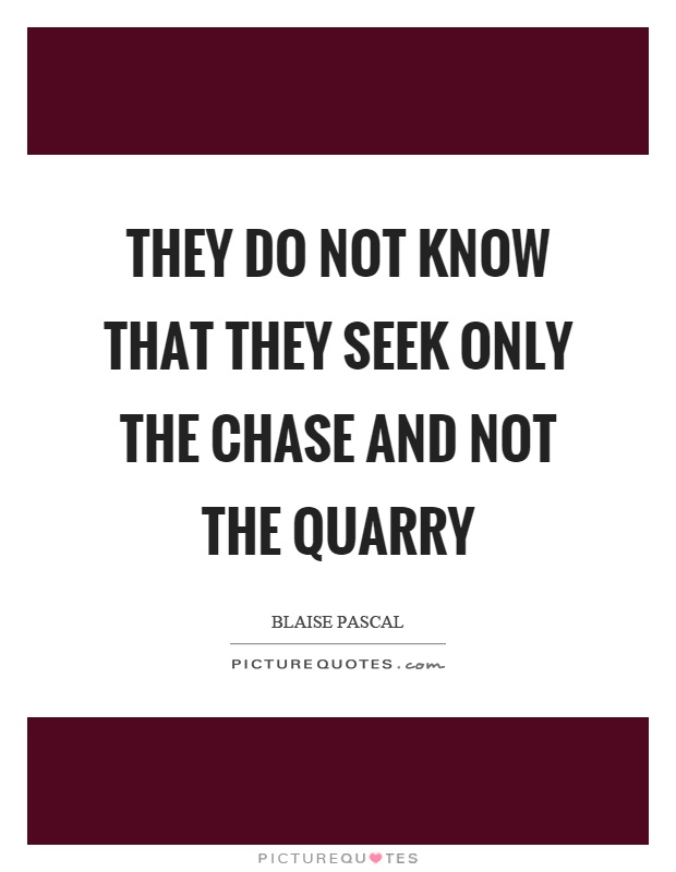 They do not know that they seek only the chase and not the quarry Picture Quote #1