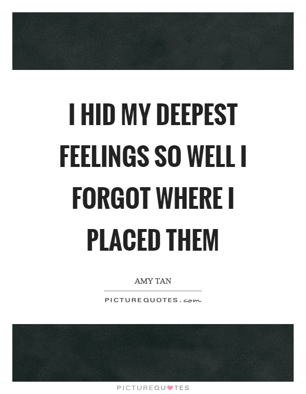 I hid my deepest feelings so well I forgot where I placed them Picture Quote #1