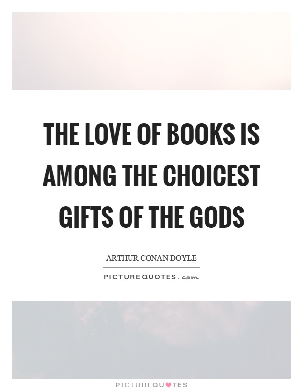The love of books is among the choicest gifts of the gods Picture Quote #1