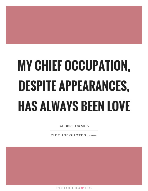 Been Love Roxette It Must Have: My Chief Occupation, Despite Appearances, Has Always Been