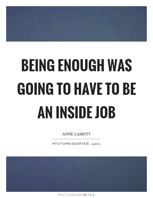 Being enough was going to have to be an inside job Picture Quote #1